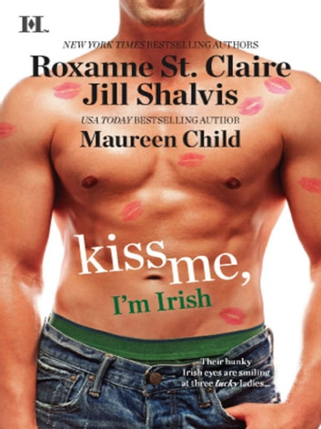 Kiss Me, I'm Irish: The Sins of His Past / Tangling With Ty / Whatever Reilly Wants... (Mills & Boon M&B) 電子書 by Roxanne St. Claire,Jill Shalvis,Maureen Child
