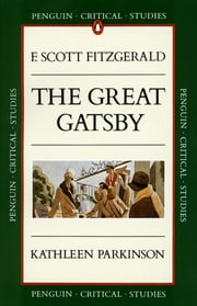 Critical Studies - The Great Gatsby ebook by Kathleen Parkinson