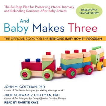 And Baby Makes Three - The Six-Step Plan for Preserving Marital Intimacy and Rekindling Romance After Baby Arrives audiobook by John M. Gottman, PhD,Julie Schwartz Gottman, PhD