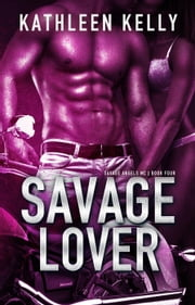 Savage Lover (Savage Angels MC #4) - Savage Angels MC, #4 ebook by Kathleen Kelly