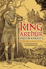 King Arthur and His Knights ebook by Sir James Knowles,Sir James Knowles,Louis Rhead