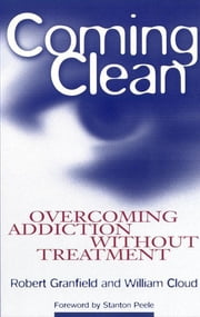 Coming Clean - Overcoming Addiction Without Treatment ebook by Robert Granfield,William Cloud