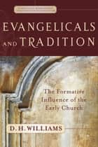 Evangelicals and Tradition (Evangelical Ressourcement) ebook by D. H. Williams