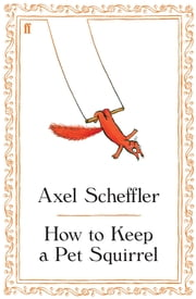 How to Keep a Pet Squirrel ebook by Axel Scheffler