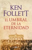 El umbral de la eternidad (The Century 3) eBook by Ken Follett