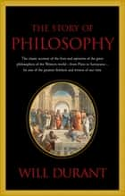 Story of Philosophy ebook by Will Durant