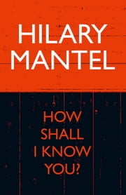 How Shall I Know You? - Short Story ebook by Hilary Mantel