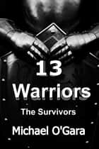 13 Warriors ebook by Michael O'Gara
