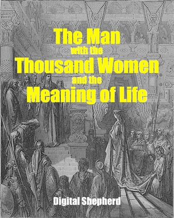 The Man with the Thousand Women and the Meaning of Life ebook by Alpha Lim
