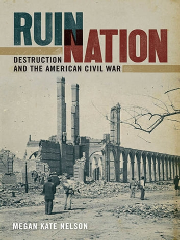 Ruin Nation - Destruction and the American Civil War ebook by Megan Nelson,Amy Taylor,Stephen Berry