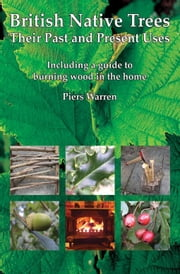 British Native Trees - Their Past and Present Uses ebook by Warren, Piers