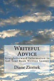 Writeful Advice - Straightforward Information to Get Your Book Written Sooner ebook by Diane Ziomek