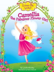 Camellia the Fabulous Flower Girl ebook by Lynelle Woolley, Karen Wolcott