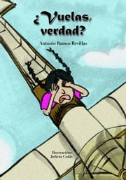 ¿Vuelas, verdad? ebook by Antonio Ramos Revillas