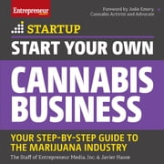 Start Your Own Cannabis Business - Your Step-By-Step Guide to the Marijuana Industry audiobook by The Staff of Entrepreneur Media, Inc., Javier Hasse