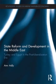 State Reform and Development in the Middle East - Turkey and Egypt in the Post-Liberalization Era ebook by Amr Adly