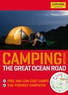 Camping around the Great Ocean Road ebook by Explore Australia Publishing