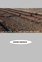 How To Ride The Long Island Rail Road - The Unofficial Guide ebook by Andrew Herzman