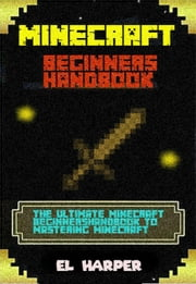 Minecraft Beginners Handbook Guide ebook by Conor James
