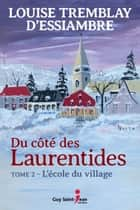 Du côté des Laurentides, tome 2 - L'école du village ebook by Louise Tremblay d'Essiambre