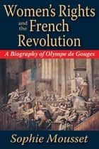 Women's Rights and the French Revolution ebook by Sophie Mousset