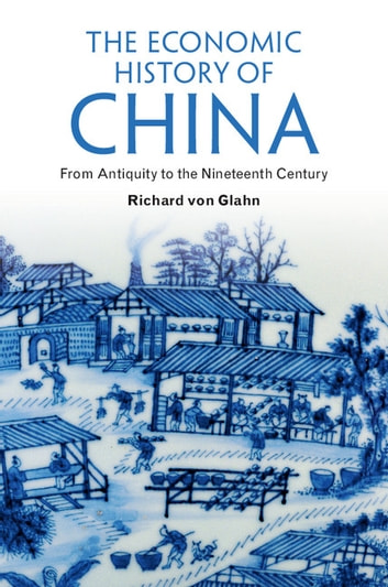 The Economic History of China - From Antiquity to the Nineteenth Century ebook by Richard von Glahn