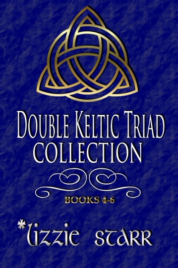 Double Keltic Triad Collection Two - Books Four - Six ebook by *lizzie starr