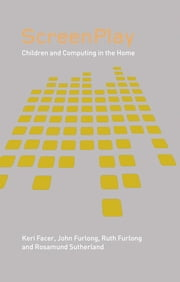Screenplay - Children and Computing in the Home ebook by Keri Facer,John Furlong,Ruth Furlong,Rosamund Sutherland