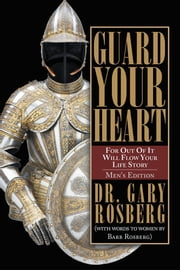 GUARD YOUR HEART - MEN'S EDITION ebook by Dr. Gary Rosberg; Barb Rosberg