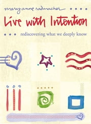 Live With Intention: Rediscovering What We Deeply Know ebook by Radmacher Mary Anne
