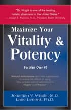 Maximize Your Vitaly and Potency for Men over 40 ebook by Jonathan V. Wright M.D., Lane Lenard Ph.D.
