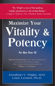 Maximize Your Vitaly and Potency for Men over 40 ebook by Jonathan V. Wright M.D.,Lane Lenard Ph.D.