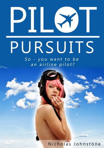 Pilot Pursuits - So - you want to be an airline pilot? ebook by Nicholas Johnstone