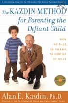 The Kazdin Method for Parenting the Defiant Child ebook by Alan E. Kazdin