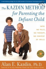 The Kazdin Method for Parenting the Defiant Child ebook by Kobo.Web.Store.Products.Fields.ContributorFieldViewModel