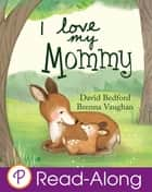 I Love My Mommy ebook by David Bedford, Brenna Vaughan, Henry St Leger