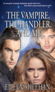 The Vampire, The Handler, and Me ebook by Eileen Sheehan