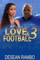 All's Fair in Love and Football 3 ebook by Desean Rambo