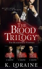 The Blood Trilogy - The Blackthorne Vampires: Books 1-3 ebook by K. Loraine
