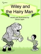 Wiley and the Hairy Man ebook by Gloria Lapin