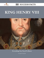 King Henry VIII 186 Success Facts - Everything you need to know about King Henry VIII ebook by Leonard Frederick