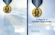 A Once in a Lifetime Opportunity: A Trip to the Antarctic and Back ebook by Robert W. Van Wyck