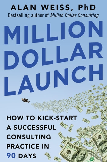Million dollar launch how to kick start a successful consulting million dollar launch how to kick start a successful consulting practice in 90 days fandeluxe Images