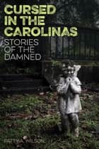 Cursed in the Carolinas - Stories of the Damned ebook by Patty A. Wilson