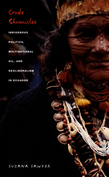 Crude Chronicles - Indigenous Politics, Multinational Oil, and Neoliberalism in Ecuador ebook by Suzana Sawyer,Gilbert M. Joseph,Emily S. Rosenberg
