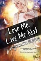 Love Me, Love Me Not ebook by Alyxandra Harvey