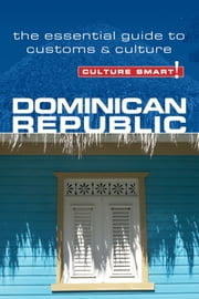 Dominican Republic - Culture Smart! - The Essential Guide to Customs & Culture ebook by Ginnie Bedggood,Ilana Benady