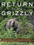 Return of the Grizzly - Sharing the Range with Yellowstone's Top Predator ebook by Cat Urbigkit