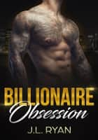 Billionaire Obsession - Billionaire Romance Boxed Set eBook by J.L. Ryan