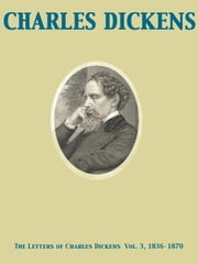 The Letters of Charles Dickens Vol. 3, 1836-1870 ebook by Charles Dickens,Georgina Hogarth,Mamie Dickens